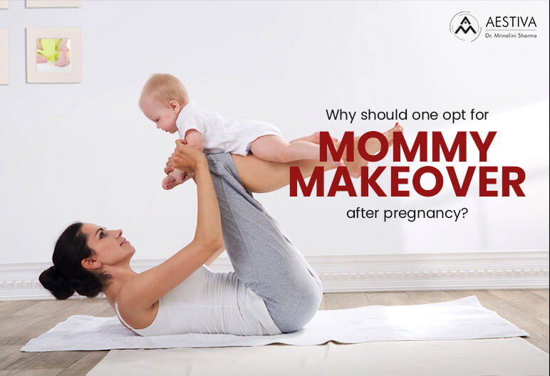 Why Should One Opt For Mommy Makeover After Pregnancy?