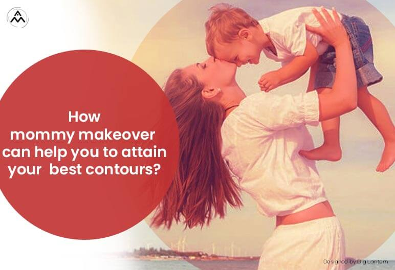 How Mommy Makeover Can Help You To Attain Your Best Contours?